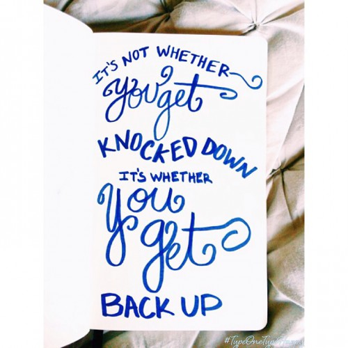 it's not whether you get knocked down; it's whether you get back up